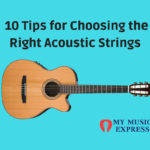10 Tips for Choosing the Right Acoustic Guitar Strings