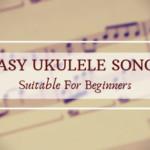 Easy Ukulele songs suitable for beginners