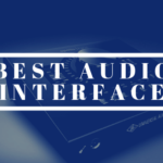 How To Choose The Best Audio Interface