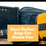 8 Best Guitar Amp for Home Use: Features and importance