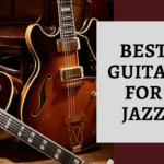 11 Best Guitars for Jazz Music
