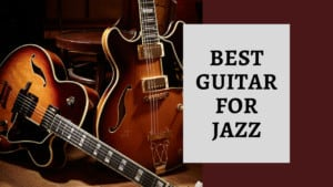 Best Guitars for Jazz