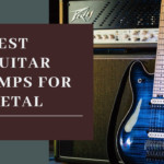 6 Best Guitar Amps for Metal