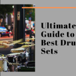 Ultimate Guide to 5 Best Drum Sets