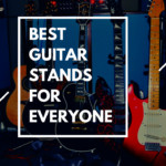 5 Best Guitar Stands for Everyone