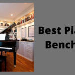How to Choose in 5 Best Piano Benches?