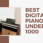 Choose The Best Digital Piano Under 1000 Easily