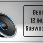 Guide For Buying The 10 Best 12 Inch Subwoofer