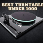 10 Best Turntable Under 1000 - Fits your Budget perfectly