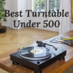 10 Best Turntable Under 500 in The Market