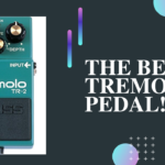 10 Best Tremolo Pedal - Gift Your Guitar Amazing Sound Effects