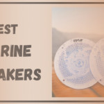 8 Best Marine Speakers: For Stronger, Better Musical Experience