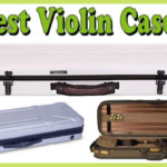 Safeguard Your Violins with the 7 Best Violin Cases