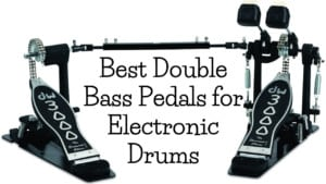 Best Double Bass Pedals for Electronic Drums
