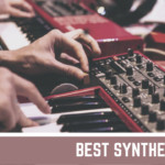 A Complete Guide to Buy the 8 Best Synthesizers