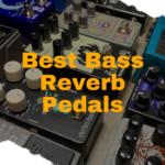 2 Best Bass Reverb Pedals