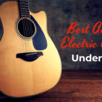 9 Best Acoustic Electric Guitars Under 500
