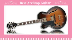 Best Archtop Guitar