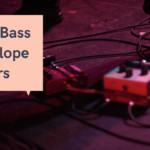 7 Best Bass Envelope Filters Available