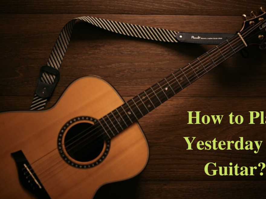 how to play yesterday on guitar