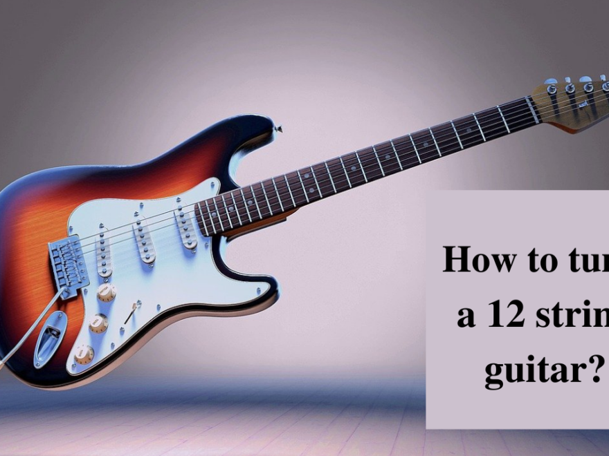 How To Tune A 12 String Guitar - The Complete And Easy Guide 27